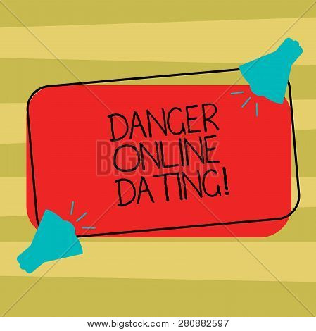 Text Sign Showing Danger Online Dating. Conceptual Photo The Risk Of Meeting Or Dating Demonstrating