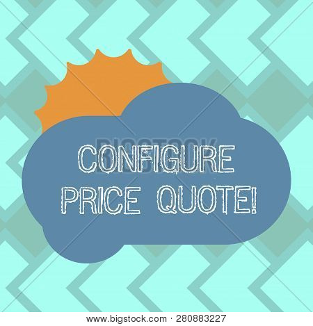 Text sign showing Configure Price Quote. Conceptual photo software use by companies for costing the goods Sun Hiding Shining Behind Blank Fluffy Color Cloud photo for Poster Ads. poster