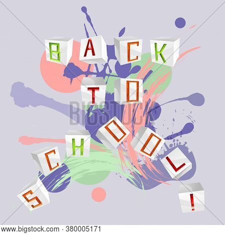 Vector Square Background With 3d Volume Letters Back To School On The Splashes Of Pastel Colors Pain