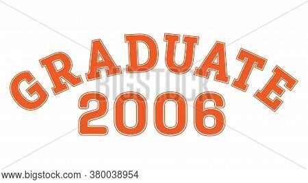 Graduated In 2006. Lettering For A Senior Class, Reunion, Or Special Event. Vector For Printing On C