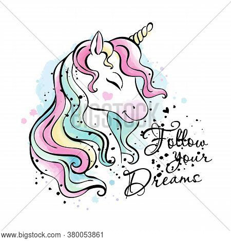 Art. Fashionable Ink And Watercolor Style. Unicorn Drawing. Follow Your Dreams. Text. Fashion Illust