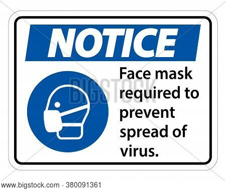 Notice Face Mask Required To Prevent Spread Of Virus Sign On White Background
