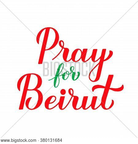 Pray For Beirut Calligraphy Hand Lettering Isolated On White. Explosion Of Ammonium Nitrate In Capit
