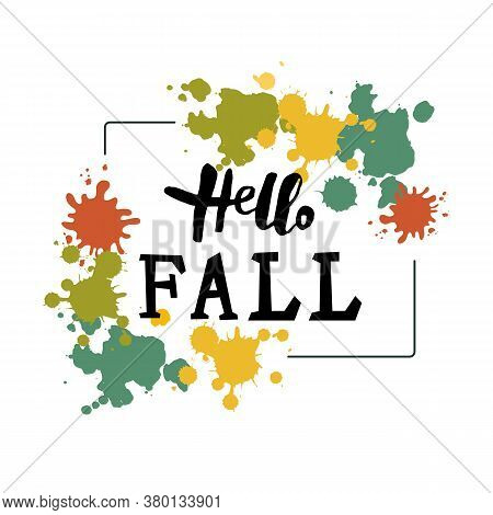 Hello Fall Banner With Paint Splash. Handwritten Hello Fall. Place For Text. Vector Illustration.