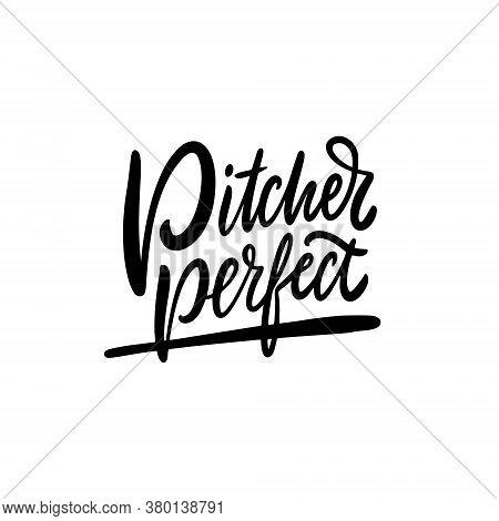 Pitcher Perfect Phrase. Black Text Color. Hand Drawn Vector Illustration. Isolated On White Backgrou