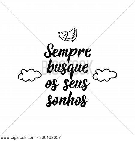 Sempre Busque Os Seus Sonhos. Brazilian Lettering. Translation From Portuguese - Follow Your Dreams.