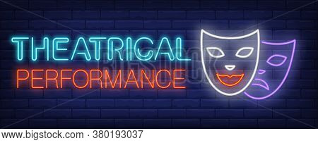 Theatrical Performance Neon Sign. Glowing Inscription With Masks On Brick Wall Background. Illustrat
