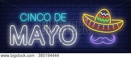 Cinco De Mayo Neon Text With Sombrero And Moustache. Mexican Culture And Holiday Design. Night Brigh