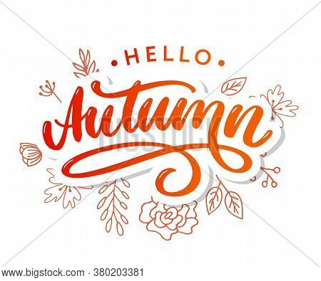 Hello, Autumn. Goodbye, Summer. The Trend Calligraphy. Vector Illustration On The Background Of Autu