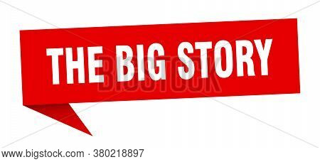 The Big Story Banner. The Big Story Speech Bubble. Sign