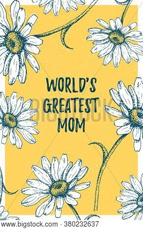 World S Greatest Mom Template Poster On Vector Daisies Or Chamomile Background. Greeting Mother S Da