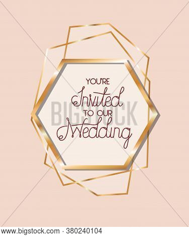 You Are Invited To Our Wedding Text In Gold Frame Design, Wedding Invitation Save The Date And Engag