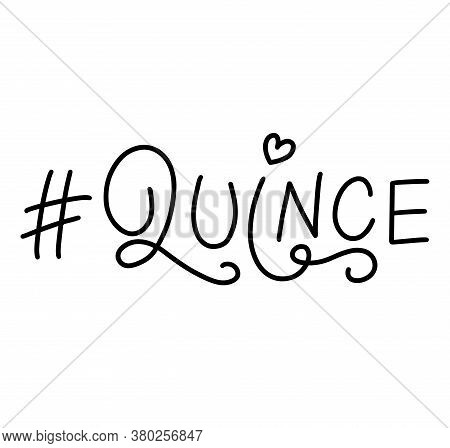 Hashtag Quince, Fifteen In Spanish, Black Vector Illustration Isolated On White Background. Letterin