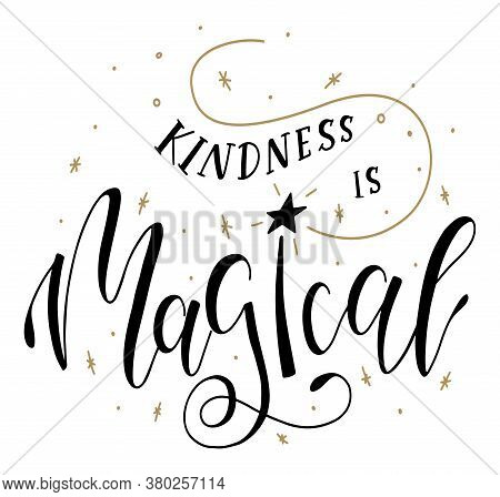 Kindness Is Magic, Kind Quote In Calligraphy Stile, Vector Illustration With Text And Magic Wand.