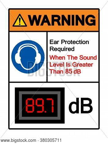 Warning Ear Protection Required When The Sound Level Is Greater Than 85 Db Symbol Sign,vector Illust