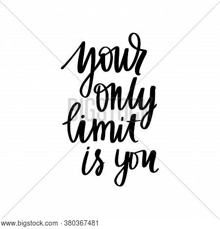 Your Only Limit Is You - Vector Hand Drawn Lettering Phrase. Modern Brush Calligraphy. Motivation An