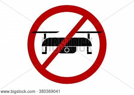 Drone Ban Zone Sign. Copter Prohibit Symbol. Illustration Of A Restricted Area Sign For A Camera In