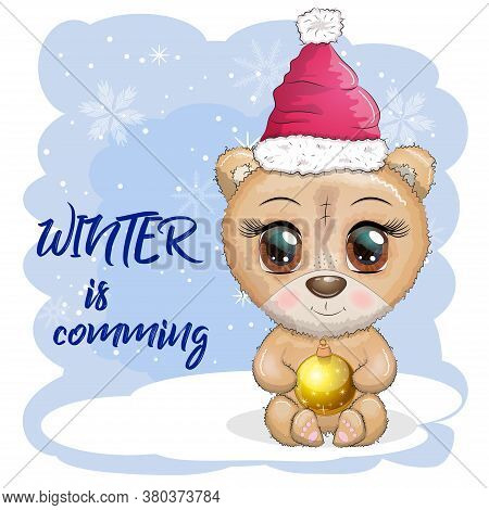 Cute Cartoon Bear With Big Eyes In A Christmas Hat With A Christmas Ball, Inscription Winter Is Comi