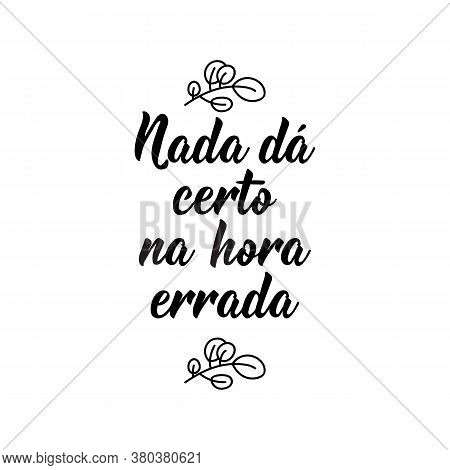 Brazilian Lettering. Translation From Portuguese - Nothing Goes Right, At The Wrong Time. Modern Vec