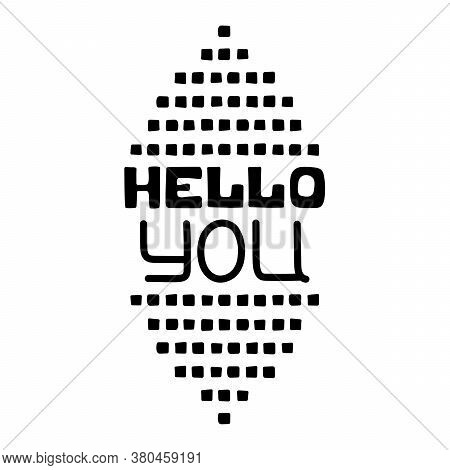 Words Hello You For Greetings. Hand-lettering, Typography. Script Hand Writing, Vector In One Color