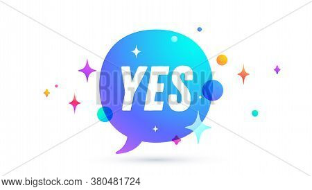 Yes. Speech Bubble. Set Of Chat Message, Cloud Talk, Speech Bubble. White Speech Bubble, Cloud Talk