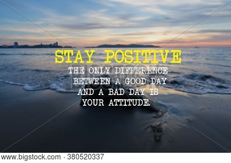 Blurry Seascape At Sunset With Inspirational/motivational Quotes - Stay Positive, The Only Differenc