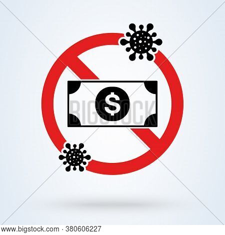 No Money, Contaminated With Viruses Covid-19 Concept. Currency Money And Corona Icon. Prohibition Of