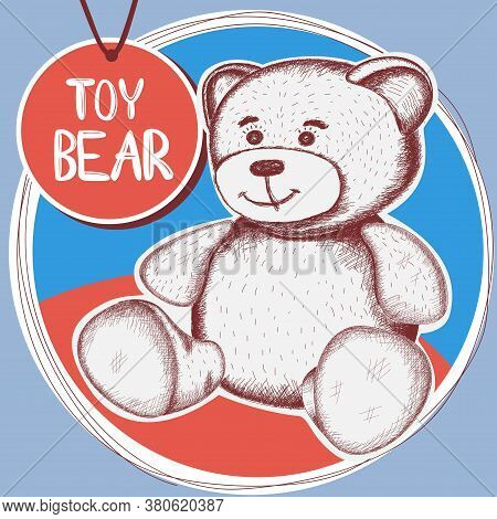 Cute Teddy Bear With A Round Tag.sketch. Strokes. Hand Drawing. Vector