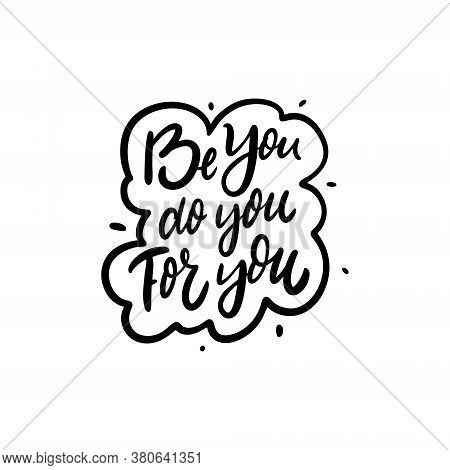 Be You Do You For You. Hand Drawn Modern Lettering. Black Color Text. Vector Illustration. Isolated