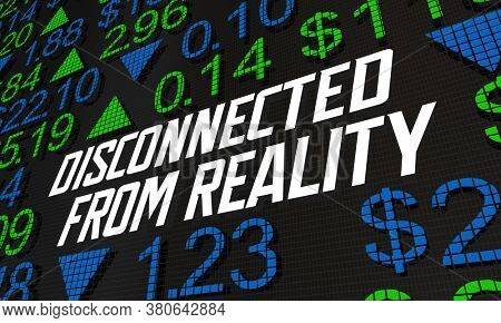 Disconnected from Reality Stock Market Irrational Unrealistic Prices 3d Illustration