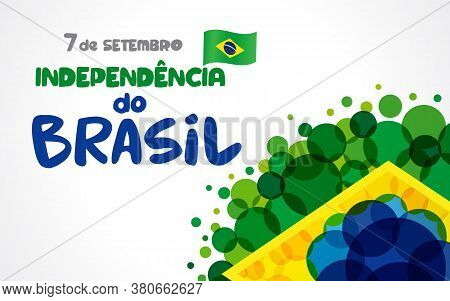 Brazil Independence Day Portuguese Text, 7 September With Background In Brazilian Flag National Colo