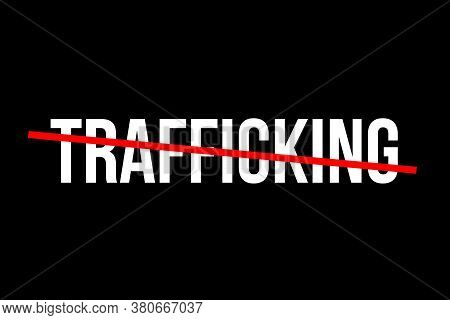 No More Trafficking. Crossed Out Word With A Red Line Meaning The Need To Stop Trafficking