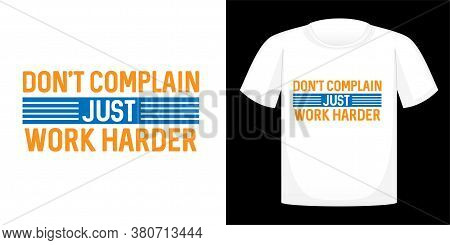 Don't Complain Just Work Harder, T-shirt Design Typography, Print, Vector Illustration. Hand Drawn L