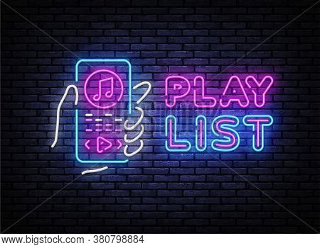 Playlist Neon Sign Vector. Music Playlist Neon Poster, Design Template, Modern Trend Design, Night S