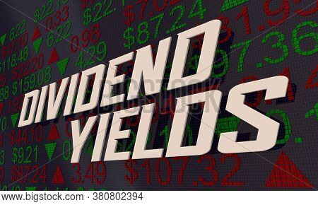 Dividend Yields Stock Market Share Prices Ticker ROI 3d Illustration