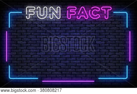 Fun Fact Neon Frame Sign Vector Design Template. Fun Facts Neon Frame, Light Banner Design Element C