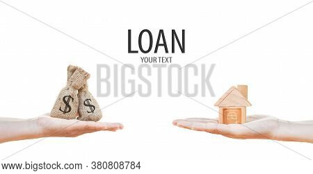Loans For Real Estate Concept, A Man And A Woman Hand Holding A Money Bag And A Model Home Put Toget