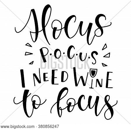 Hocus Pocus I Need Wine To Focus, Black Text Isolated On White Background. Vector Stock Illustration