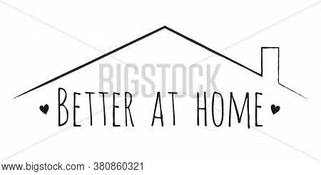 Better At Home Lettering In Doodle Style For Self Quarantine Time Vector Illustration