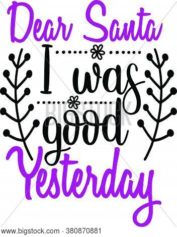 Dear Santa I Was Good Yesterday Text And Typography On T-shirt Printing Silk Screen