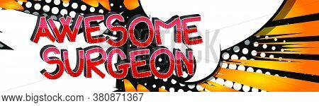 Awesome Surgeon Comic Book Style Cartoon Words On Abstract Comics Background.