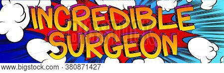 Incredible Surgeon Comic Book Style Cartoon Words On Abstract Comics Background.