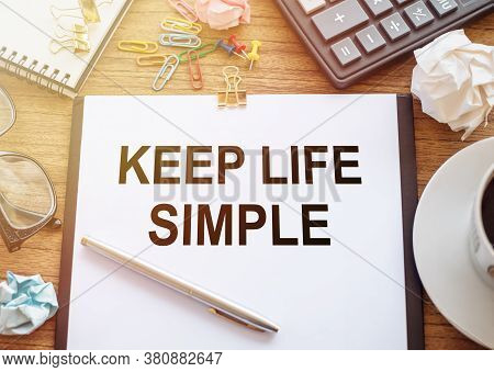 Conceptual Hand Writing Showing Keep Life Simple. Business Photo Showcasing Ask Something Easy Under