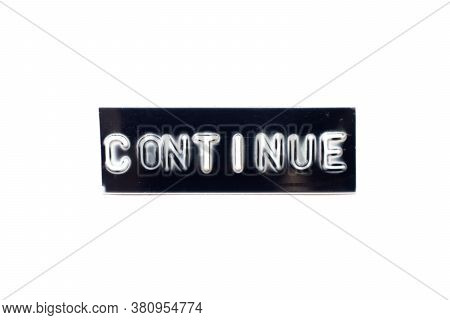 Embossed Letter In Word Continue In Black Banner On White Background