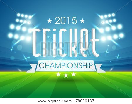 Sports of cricket concept with 2015 Cricket Championship text shining in night stadium lights background.