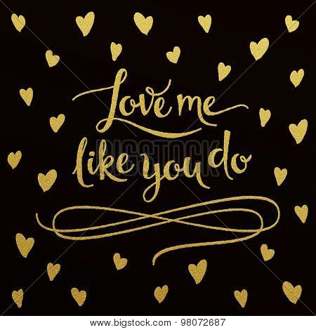 Love me like you do - gold glittering lettering design with hearts pattern on black background