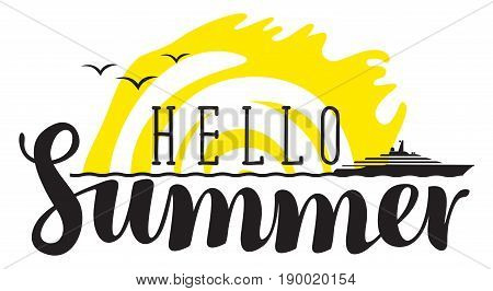 Vector calligraphic black inscription hello summer with sea steamship and yellow sun. Travel summer banner