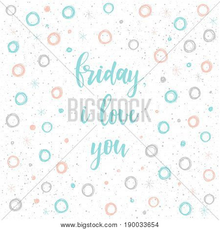 Handwritten Lettering Isolated On White. Doodle Handmade Friday I Love You Quote