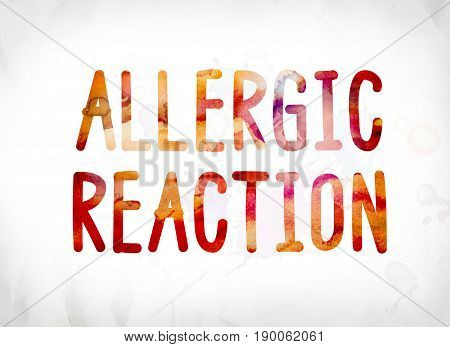 Allergic Reaction Concept Painted Watercolor Word Art