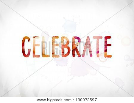 Celebrate Concept Painted Watercolor Word Art